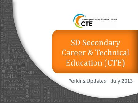 SD Secondary Career & Technical Education (CTE) Perkins Updates – July 2013.