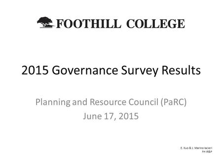 2015 Governance Survey Results Planning and Resource Council (PaRC) June 17, 2015 E. Kuo & J. Marino-Iacieri FH IR&P.