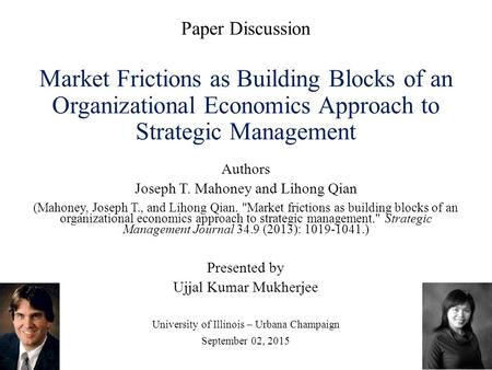Paper Discussion Market Frictions as Building Blocks of an Organizational Economics Approach to Strategic Management Authors Joseph T. Mahoney and Lihong.