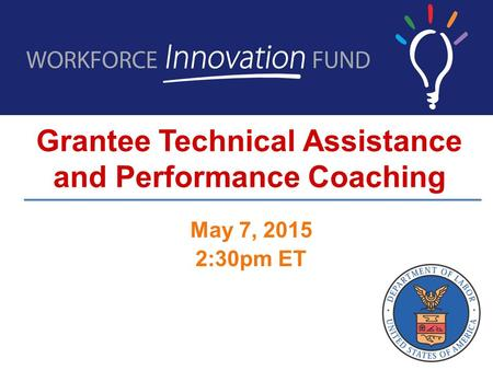 Grantee Technical Assistance and Performance Coaching May 7, 2015 2:30pm ET.