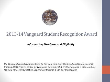 2013-14 Vanguard Student Recognition Award Information, Deadlines and Eligibility The Vanguard Award is administered by the New York State Nontraditional.
