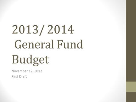 2013/ 2014 General Fund Budget November 12, 2012 First Draft.