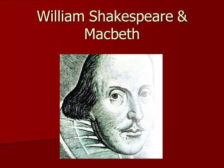 William Shakespeare & Macbeth. Who was Shakespeare? He was born in Stratford, England on April 23 rd (?), 1564 and lived until April 23 rd, 1616. The.
