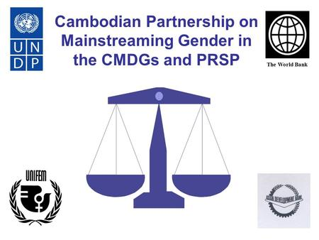 Cambodian Partnership on Mainstreaming Gender in the CMDGs and PRSP The World Bank.