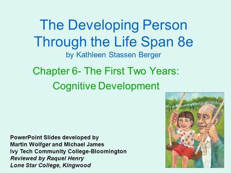 The Developing Person Through the Life Span 8e by Kathleen Stassen Berger Chapter 6- The First Two Years: Cognitive Development PowerPoint Slides developed.