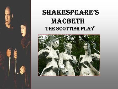 Shakespeare's Macbeth The Scottish Play. Renaissance Theatre Plays evolved from church ceremonies Moved out of the churches and into the market places.