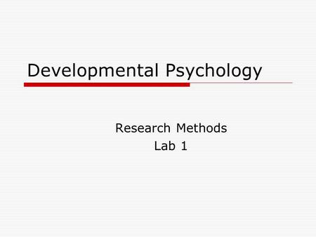 Developmental Psychology Research Methods Lab 1. Research Strategy Select research method (test, questionnaire, interview, observation) Decide on research.