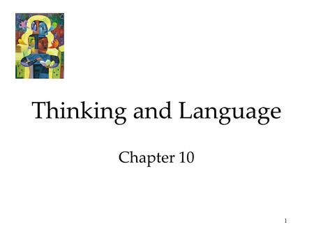 1 Thinking and Language Chapter 10. 2 Thinking Thinking, or cognition, refers to a process that involves knowing, understanding, remembering, and communicating.
