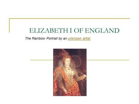 ELIZABETH I OF ENGLAND The Rainbow Portrait by an unknown artistunknown artist.