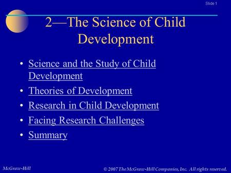McGraw-Hill © 2007 The McGraw-Hill Companies, Inc. All rights reserved.. Slide 1 2—The Science of Child Development Science and the Study of Child DevelopmentScience.