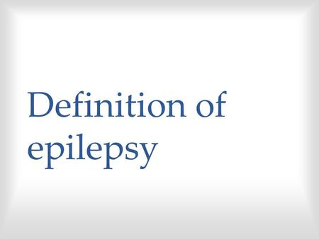 "Definition of epilepsy. In 2005, a Task Force of the International League Against Epilepsy (ILAE) formulated conceptual definitions of ""seizure"" and ""epilepsy""."