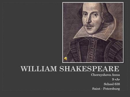 William Shakespeare Chernyshova Anna 9 «A» School 638
