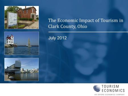 July 2012 The Economic Impact of Tourism in Clark County, Ohio.