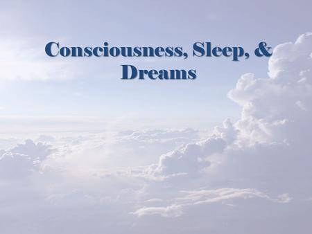 Consciousness, Sleep, & Dreams. Today's Goal  Explain the sleep cycle and why sleep is important.