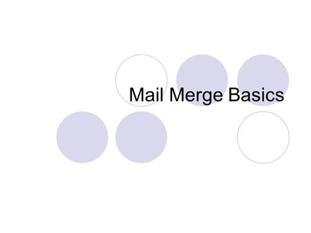 Mail Merge Basics. Use Mail Merge to: Create mass mailings Form letters Envelopes Can Print directly to the envelope Graduation announcements Christmas.