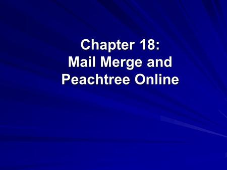 Chapter 18: Mail Merge and Peachtree Online. ©The McGraw-Hill Companies, Inc. 2 of 19 Software Objectives, p. 611 Use Peachtree's mail merge feature.