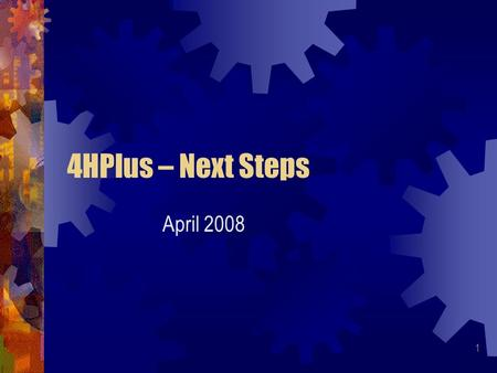1 4HPlus – Next Steps April 2008. 2 Today's Program  Group Enrollment  When Group Enrollment is Appropriate  Process for Entering Groups  Data Transfer.