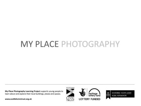 MY PLACE PHOTOGRAPHY. a presentation about Scottish new towns and modernist architecture featuring images by Sylvia Grace Borda For curriculum level third,
