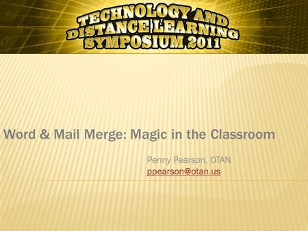 Word & Mail Merge: Magic in the Classroom Penny Pearson, OTAN