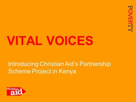 Introducing Christian Aid's Partnership Scheme Project in Kenya VITAL VOICES.
