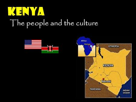 kenya The people and the culture Question What are your perceptions of Kenya?