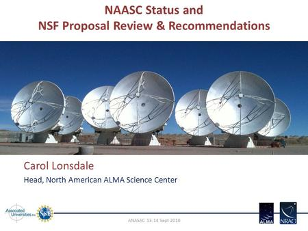 NAASC Status and NSF Proposal Review & Recommendations Carol Lonsdale Head, North American ALMA Science Center ANASAC 13-14 Sept 2010.