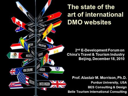 The state of the art of international DMO websites Prof. Alastair M. Morrison, Ph.D. Purdue University, USA BES Consulting & Design Belle Tourism International.