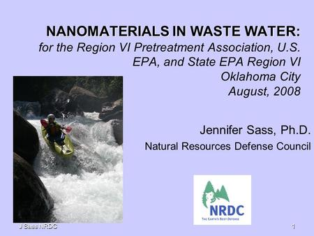 J Sass NRDC 1 NANOMATERIALS IN WASTE WATER: NANOMATERIALS IN WASTE WATER: for the Region VI Pretreatment Association, U.S. EPA, and State EPA Region VI.