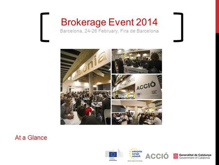 Brokerage Event 2014 Barcelona, 24-26 February, Fira de Barcelona At a Glance.