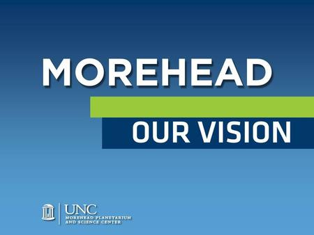 MOREHEAD OUR VISION. TODD BOYETTE Morehead Director.