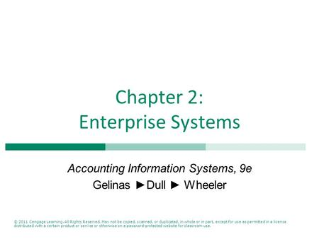 Chapter 2: Enterprise Systems Accounting Information Systems, 9e Gelinas ►Dull ► Wheeler © 2011 Cengage Learning. All Rights Reserved. May not be copied,
