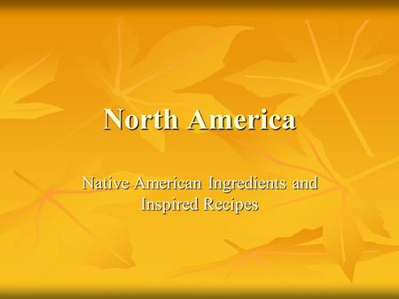 North America Native American Ingredients and Inspired Recipes.