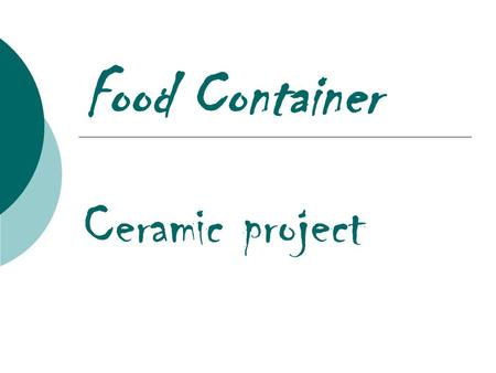 Food Container Ceramic project. Food Container  The objective is to design a container out of clay that looks like some type of food item.  This might.