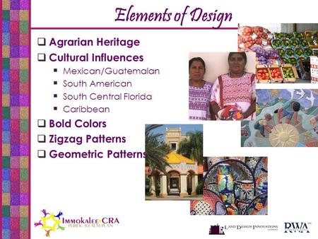 Elements of Design  Agrarian Heritage  Cultural Influences  Mexican/Guatemalan  South American  South Central Florida  Caribbean  Bold Colors 