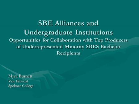 SBE Alliances and Undergraduate Institutions Opportunities for Collaboration with Top Producers of Underrepresented Minority SBES Bachelor Recipients Myra.