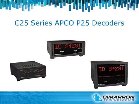 C25 Series APCO P25 Decoders. P25 Data Interface Desktop Display DecoderPage3 P25 data to RS-232 Serial DataPage 11 P25 data to MDC-1200 FSK Page14 Remote.
