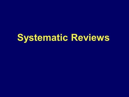 Systematic Reviews. What is systematic review? - Well documented of intervention research -Scientific methodology -reduced systematic errors (biases)