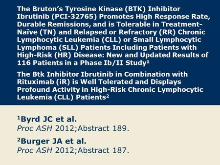 The Bruton's Tyrosine Kinase (BTK) Inhibitor Ibrutinib (PCI-32765) Promotes High Response Rate, Durable Remissions, and is Tolerable in Treatment- Naïve.