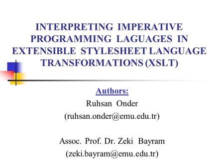 INTERPRETING IMPERATIVE PROGRAMMING LAGUAGES IN EXTENSIBLE STYLESHEET LANGUAGE TRANSFORMATIONS (XSLT) Authors: Ruhsan Onder Assoc.