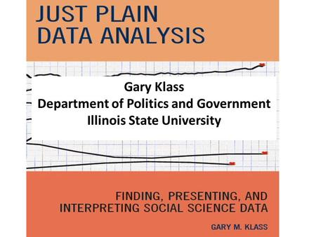 Gary Klass Department of Politics and Government Illinois State University.