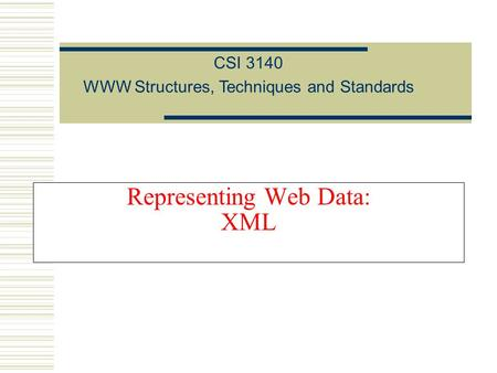 Representing Web Data: XML CSI 3140 WWW Structures, Techniques and Standards.