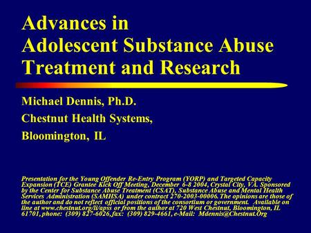 Advances in Adolescent Substance Abuse Treatment and Research Michael Dennis, Ph.D. Chestnut Health Systems, Bloomington, IL Presentation for the Young.