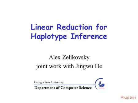 Linear Reduction for Haplotype Inference Alex Zelikovsky joint work with Jingwu He WABI 2004.