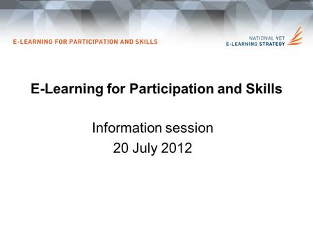 E-Learning for Participation and Skills Information session 20 July 2012.