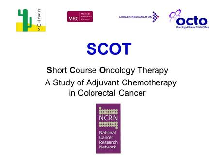 SCOT Short Course Oncology Therapy A Study of Adjuvant Chemotherapy in Colorectal Cancer.