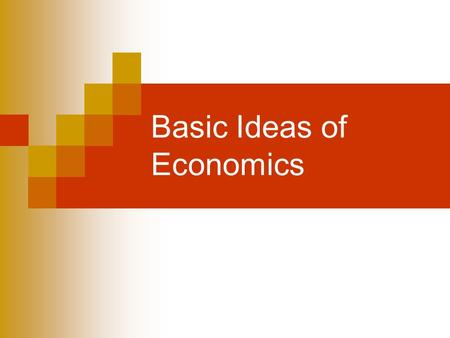 Basic Ideas of Economics Study Questions 1. How do individuals make decisions? 2. Why does the existence of scarcity force us to make decisions? 3. How.