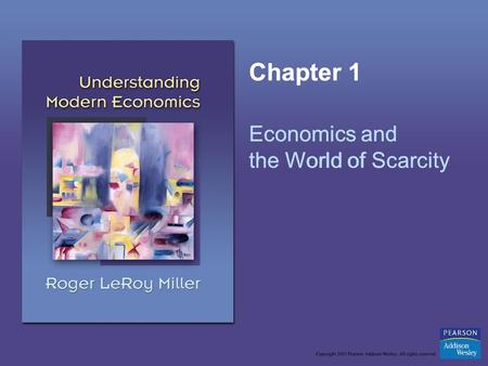 Chapter 1 Economics and the World of Scarcity Chapter 1 Economics and the World of Scarcity.