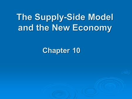 The Supply-Side Model and the New Economy Chapter 10 Chapter 10.