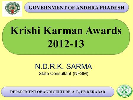 Krishi Karman Awards 2012-13 DEPARTMENT OF AGRICULTURE, A. P., HYDERABAD 1 GOVERNMENT OF ANDHRA PRADESH N.D.R.K. SARMA State Consultant (NFSM)