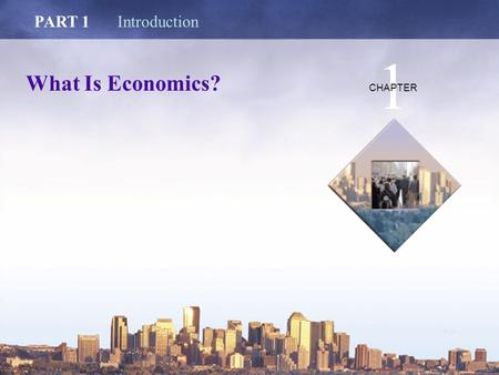 Copyright © 2006 Pearson Education Canada What Is Economics? PART 1Introduction 1 CHAPTER.